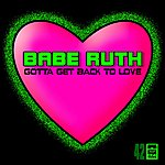 Babe Ruth Gotta Get Back To Love