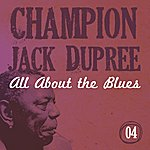 Champion Jack Dupree All About The Blues (Vol. 4)
