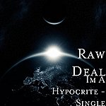Raw Deal IM A Hypocrite - Single