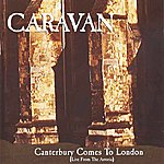 Caravan Canterbury Comes To London (Live From The Astoria)