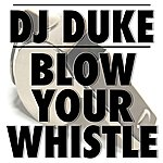 DJ Duke Blow Your Whistle