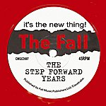 The Fall It's The New Thing! The Step Forward Years