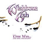 Wishbone Ash Time Was - The Live Anthology