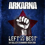 Arkarna Left Is Best (So Called Scumbags Grin Dub Remix)