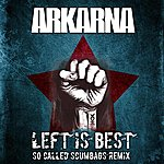 Arkarna Left Is Best (So Called Scumbags Remix)