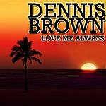Dennis Brown Love Me Always