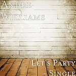 Andre Williams Let's Party - Single