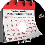 Brad Wolf Too Many Mondays (Not Enough Saturday Nights)