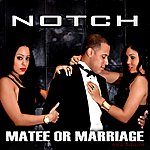 Notch Matee Or Marriage - Single