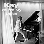 Kay You're My Oasis - Single