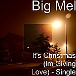 Big Mel It's Christmas (IM Giving Love) - Single