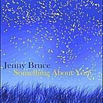 Jenny Bruce Something About You