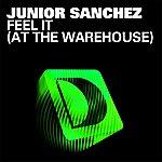 Junior Sanchez Feel It [At The Warehouse]