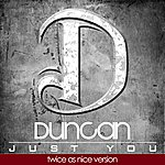 Duncan Just You (Twice As Nice Version)