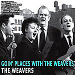 The Weavers Goin' Places With The Weavers