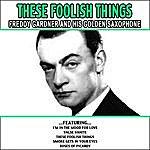Freddy Gardner These Foolish Things - Freddy Gardner And His Golden Saxophone