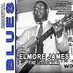 Elmore James Fine Little Mama - Essential Blues