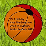 Nate The Great It's A Holiday (Feat. Dylan The Million) - Single