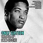 Sam Cooke Only Sixteen - The Soul Of Sam Cooke