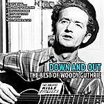 Woody Guthrie Down And Out - The Best Of Woody Guthrie