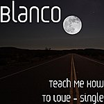 Blanco Teach Me How To Love - Single