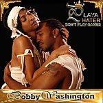 Bobby Washington Playa Hater