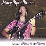 Mary Byrd Brown Live At House In The Woods