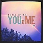 Bobby Smith You & Me Ep