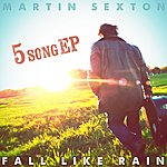 Martin Sexton Fall Like Rain