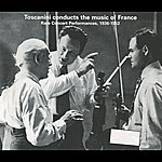 Arturo Toscanini Arturo Toscanini Conducts The Music Of France