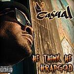 Casual He Think He #Rapgod