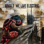 Rivals We Live Electric