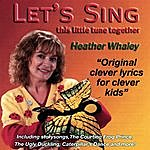 Heather Whaley Let's Sing! This Little Tune Together