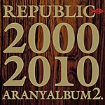 Republic Aranyalbum 2. 2000-2010