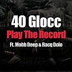 40 Glocc Play The Record (Feat. Mobb Deep & Racq Dolo) - Single