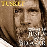 Tusket What If Jesus Was A Beggar