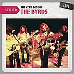 The Byrds Setlist: The Very Best Of The Byrds Live