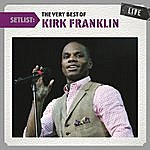 Kirk Franklin Setlist: The Very Best Of Kirk Franklin Live