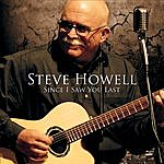 Steve Howell Since I Saw You Last