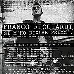 Franco Ricciardi Si M' Ho Dicive Primm' - Single