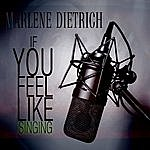 Marlene Dietrich If You Feel Like Singing (Live) [Remastered]