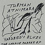 Tubman Atnimara Yardbird's Blues: The Charlie Parker Ep