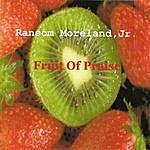 Ransom Moreland Jr. Fruit Of Praise