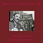 Martin Luther King, Jr. Legislating Desgregation