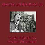 Martin Luther King, Jr. CIVIL Rights Vs. Social Privilege