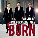 Born I Wanna Be Home For Christmas