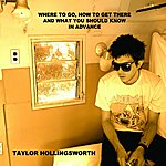 Taylor Hollingsworth Where To Go, How To Get There, And What You Should Know In Advance