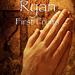 Ryan First Fruits