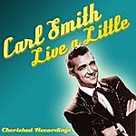 Carl Smith Live A Little