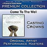 Casting Crowns Come To The Well (Premium Collection) [Performance Tracks]